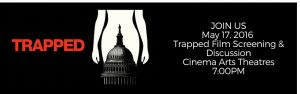 """TRAPPED"" Film Screening & Discussion @ Cinema Arts Theatres; Fair City Mall 
