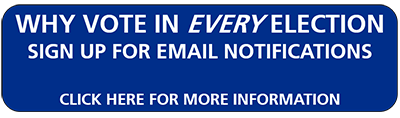 Blue button - Why Vote in Every Election, Signup for Email Notification, Click here for more information