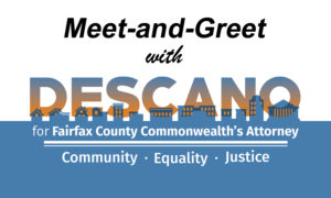 Steve Descano for Commonwealth's Attorney Meet and Greet @ Jo Marie Griesgraber and Jim Webster