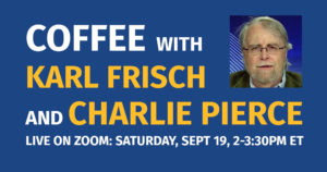 Virtual Coffee with Karl Frisch and Charlie Pierce @ ZOOM