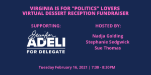 "Virginia Is For ""Politics"" Lovers Virtual Dessert Reception Fundraiser in Support of Jennifer Adeli @ Virtual"