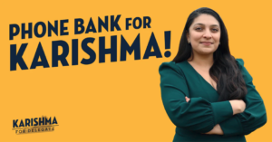 Phonebank with Karishma @ Join from anywhere!